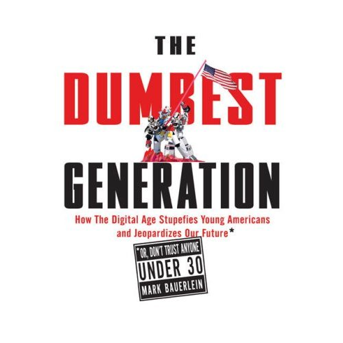 Dumbest Generation by Mark Bauerlein, 2007